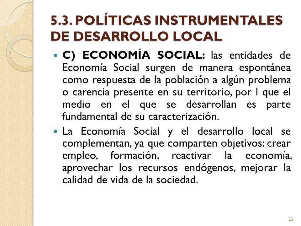 5.3. POLÍTICAS INSTRUMENTALES DE DESARROLLO LOCAL C) ECONOMÍA SOCIAL: las entidades de Economía Social surgen de manera espontánea como respuesta de l