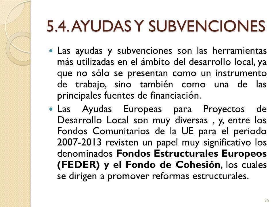 5.4. AYUDAS Y SUBVENCIONES Las ayudas y subvenciones son las herramientas más utilizadas en el ámbito del desarrollo local, ya que no sólo se presenta