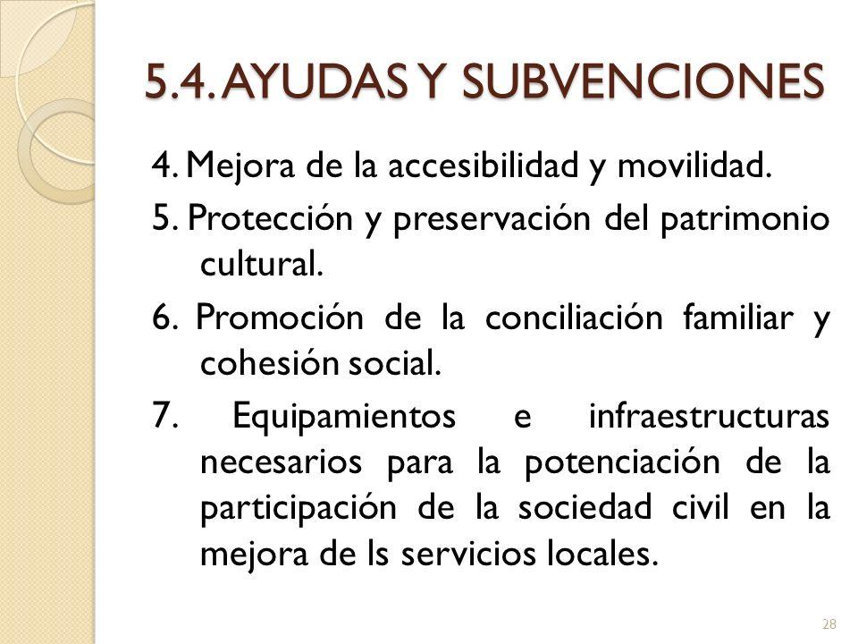5.4. AYUDAS Y SUBVENCIONES 4. Mejora de la accesibilidad y movilidad. 5. Protección y preservación del patrimonio cultural. 6. Promoción de la concili
