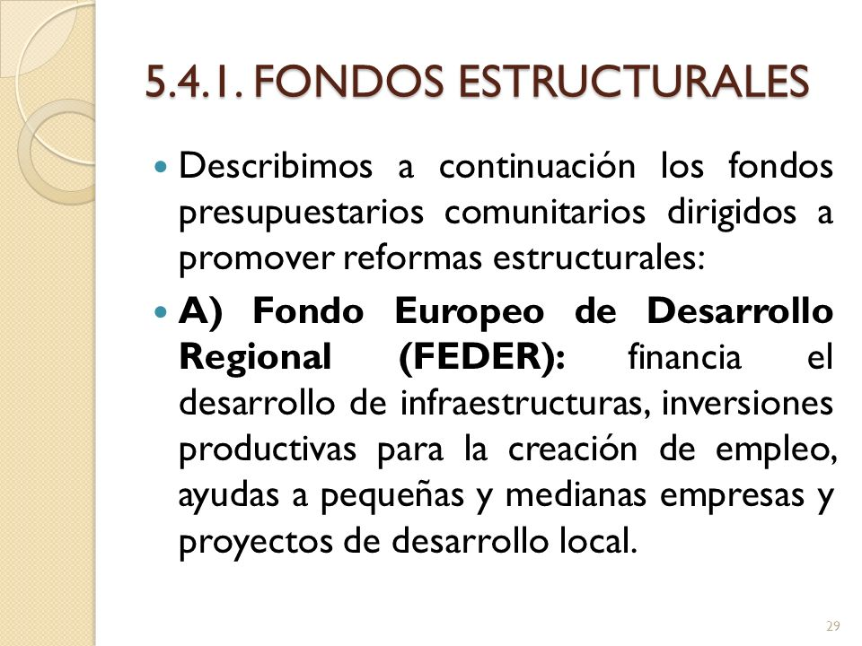 5.4.1. FONDOS ESTRUCTURALES Describimos a continuación los fondos presupuestarios comunitarios dirigidos a promover reformas estructurales: A) Fondo E