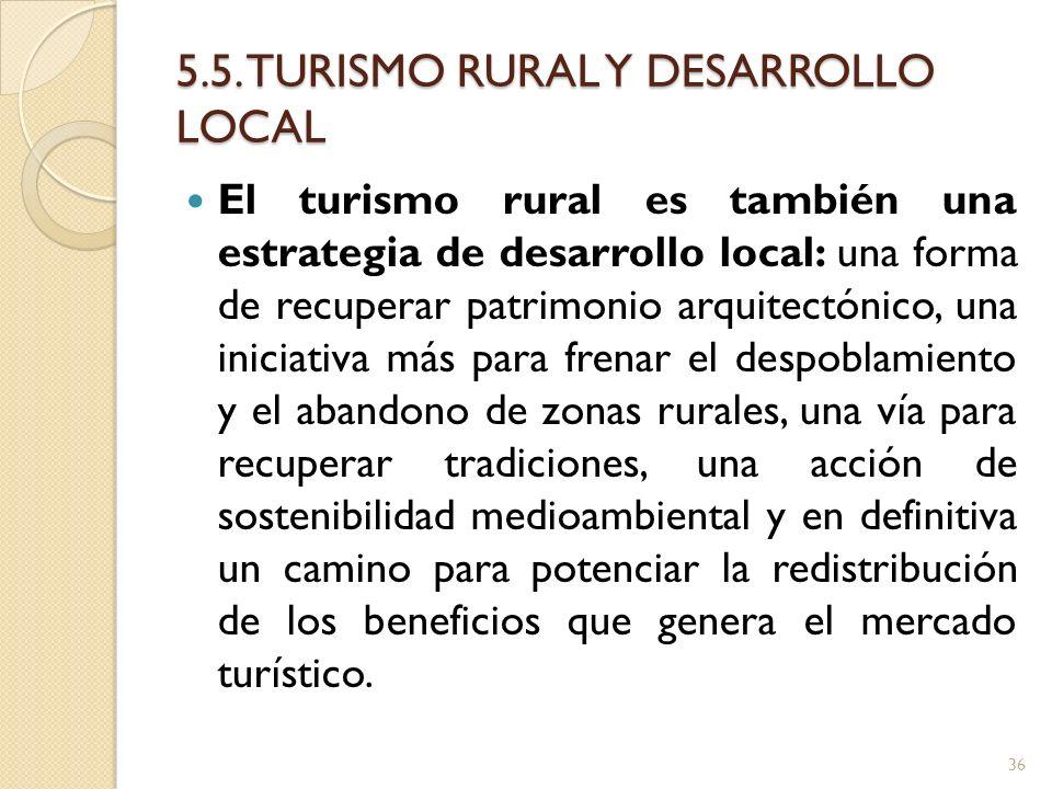5.5. TURISMO RURAL Y DESARROLLO LOCAL El turismo rural es también una estrategia de desarrollo local: una forma de recuperar patrimonio arquitectónico