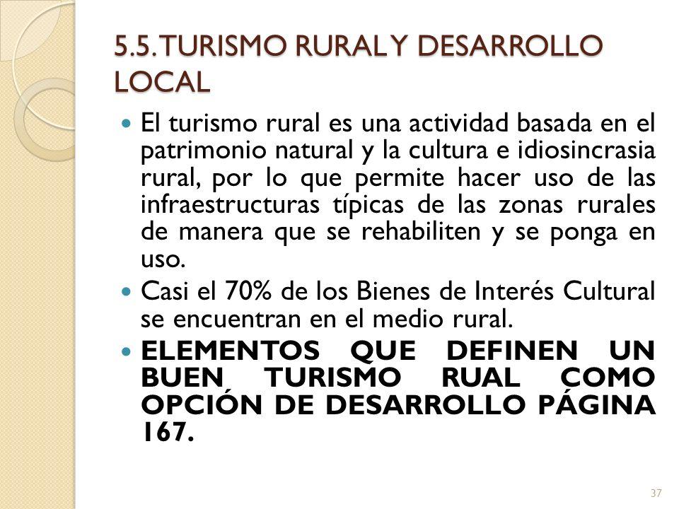 5.5. TURISMO RURAL Y DESARROLLO LOCAL El turismo rural es una actividad basada en el patrimonio natural y la cultura e idiosincrasia rural, por lo que