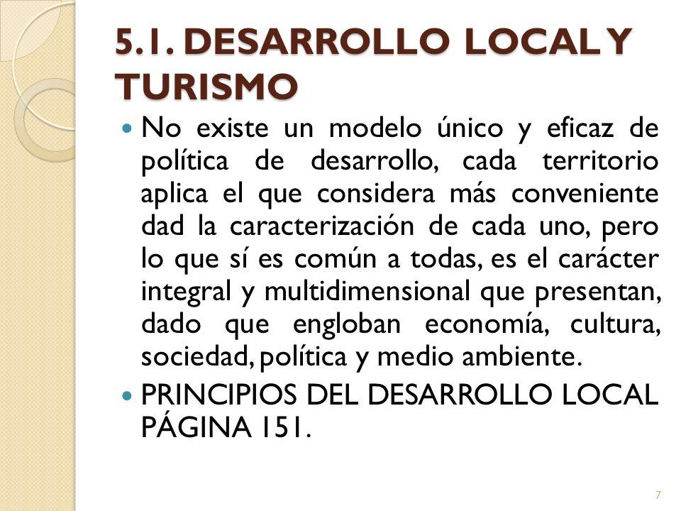 5.1. DESARROLLO LOCAL Y TURISMO No existe un modelo único y eficaz de política de desarrollo, cada territorio aplica el que considera más conveniente