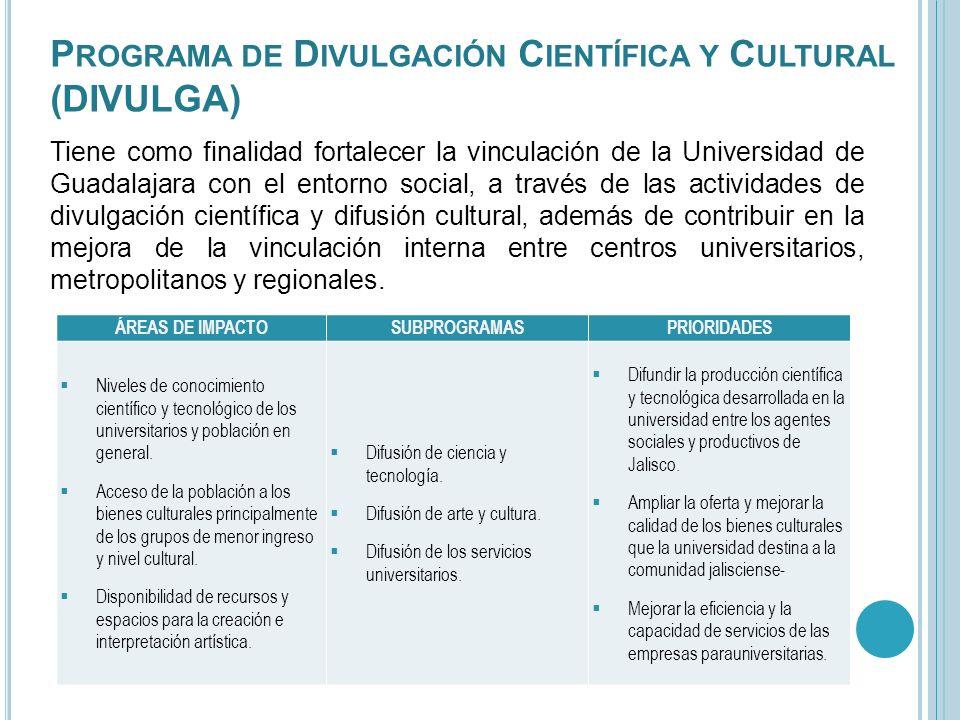 P ROGRAMA DE D IVULGACIÓN C IENTÍFICA Y C ULTURAL (DIVULGA) Tiene como finalidad fortalecer la vinculación de la Universidad de Guadalajara con el ent