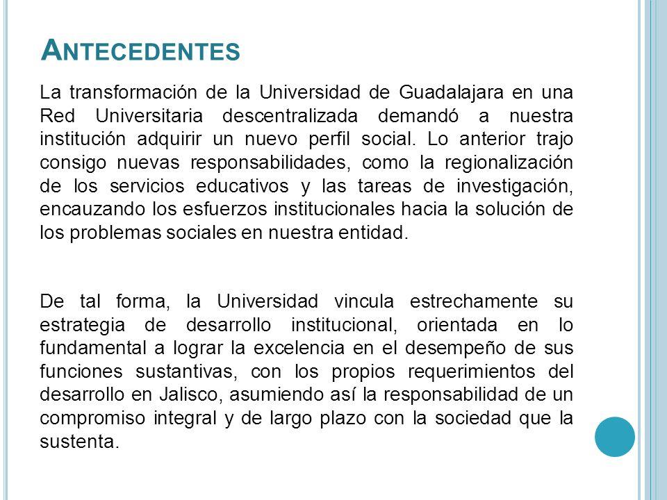 A NTECEDENTES La transformación de la Universidad de Guadalajara en una Red Universitaria descentralizada demandó a nuestra institución adquirir un nu