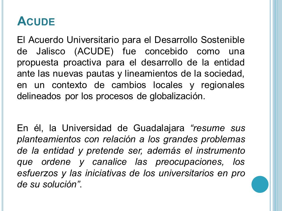 El Acuerdo Universitario para el Desarrollo Sostenible de Jalisco (ACUDE) fue concebido como una propuesta proactiva para el desarrollo de la entidad