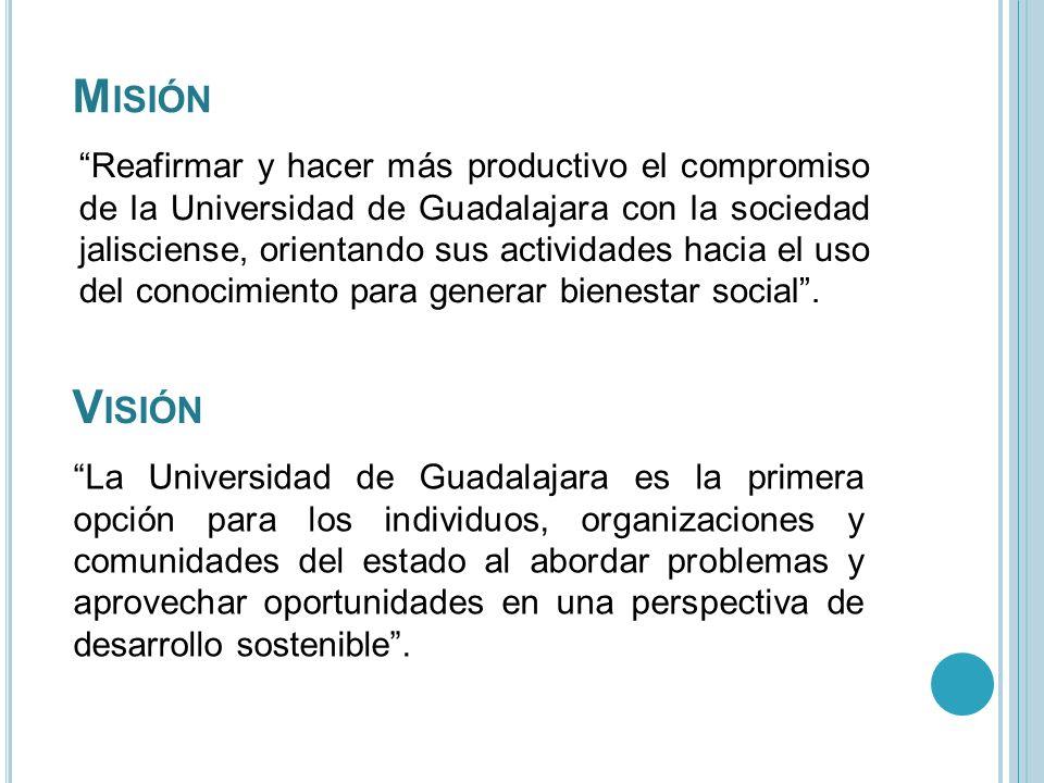 M ISIÓN Reafirmar y hacer más productivo el compromiso de la Universidad de Guadalajara con la sociedad jalisciense, orientando sus actividades hacia