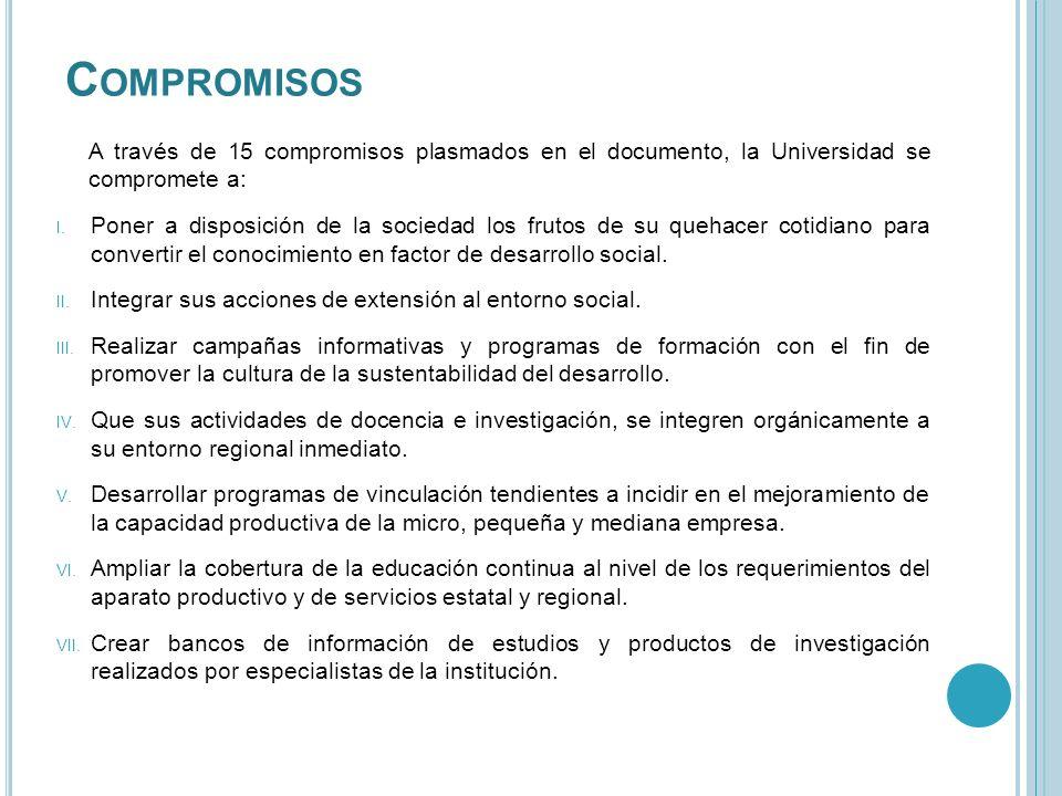 C OMPROMISOS A través de 15 compromisos plasmados en el documento, la Universidad se compromete a: I. Poner a disposición de la sociedad los frutos de