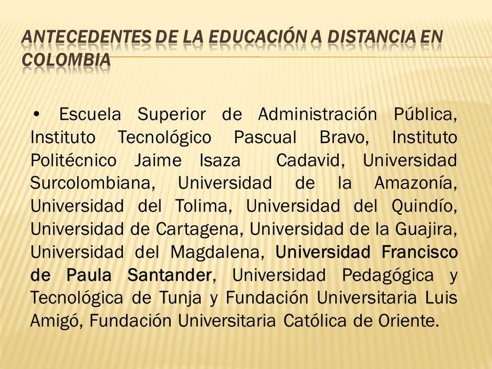 Escuela Superior de Administración Pública, Instituto Tecnológico Pascual Bravo, Instituto Politécnico Jaime Isaza Cadavid, Universidad Surcolombiana,