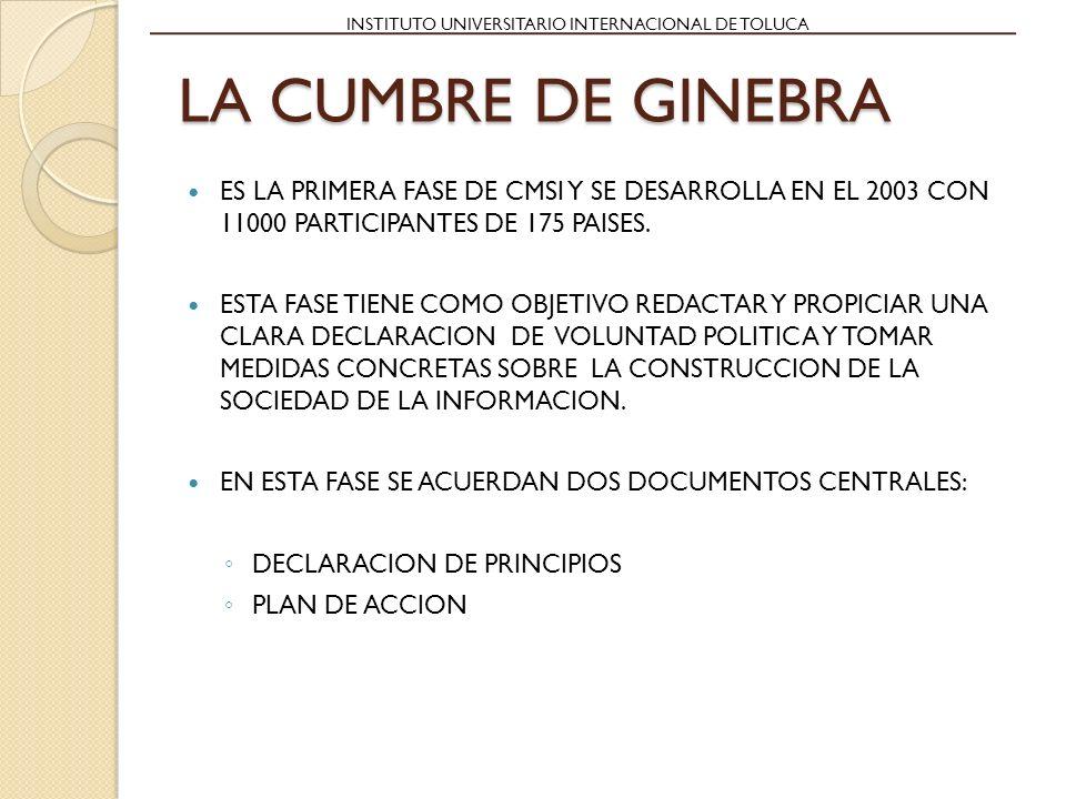LA CUMBRE DE GINEBRA ES LA PRIMERA FASE DE CMSI Y SE DESARROLLA EN EL 2003 CON 11000 PARTICIPANTES DE 175 PAISES.