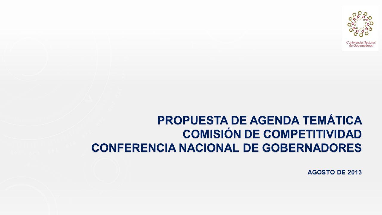 PROPUESTA DE AGENDA TEMÁTICA COMISIÓN DE COMPETITIVIDAD CONFERENCIA NACIONAL DE GOBERNADORES AGOSTO DE 2013