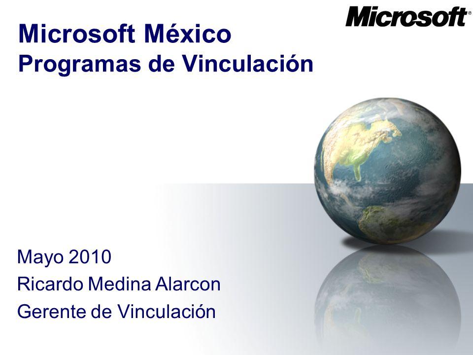 Microsoft México Programas de Vinculación Mayo 2010 Ricardo Medina Alarcon Gerente de Vinculación