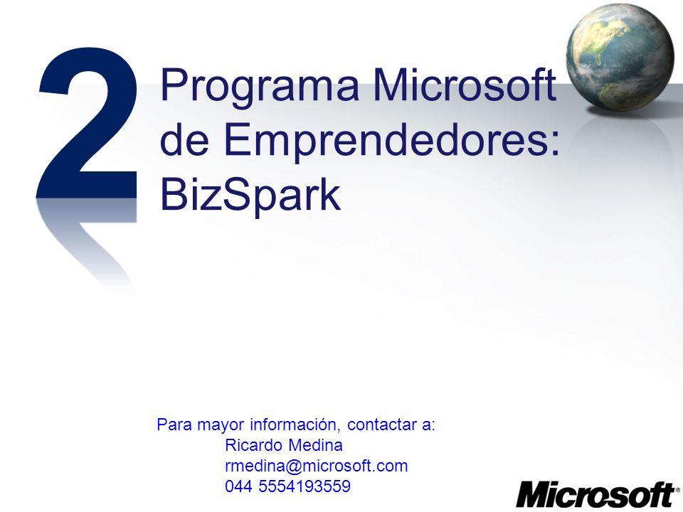 Programa Microsoft de Emprendedores: BizSpark Para mayor información, contactar a: Ricardo Medina rmedina@microsoft.com 044 5554193559