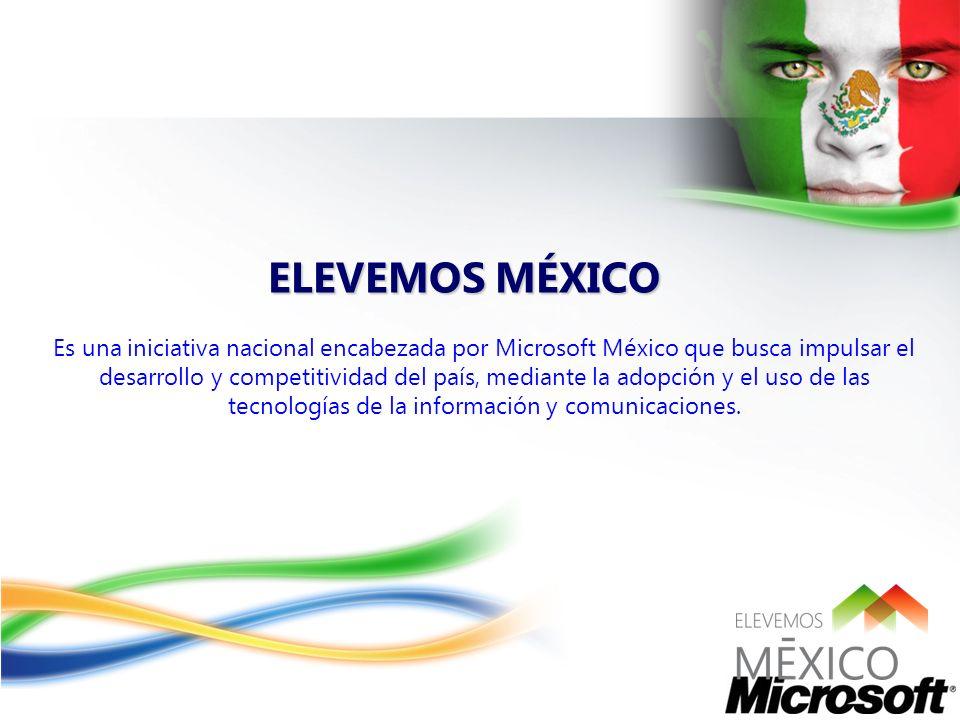 ELEVEMOS MÉXICO Es una iniciativa nacional encabezada por Microsoft México que busca impulsar el desarrollo y competitividad del país, mediante la ado