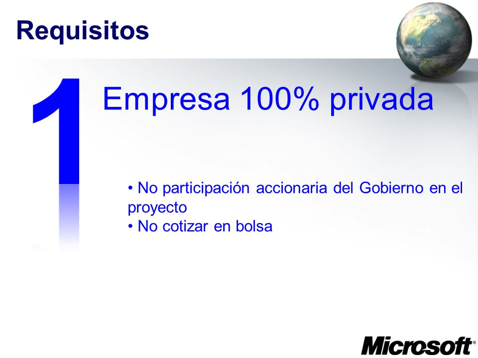 Requisitos Empresa 100% privada No participación accionaria del Gobierno en el proyecto No cotizar en bolsa