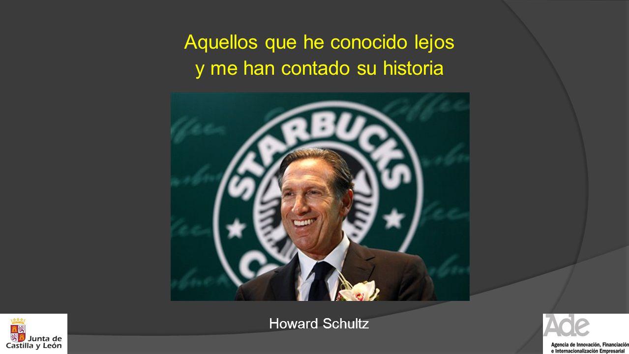 Aquellos que he conocido lejos y me han contado su historia Howard Schultz