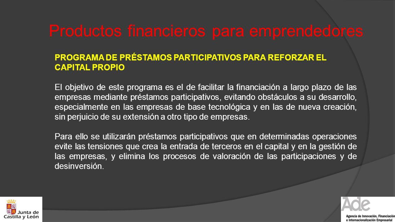 Productos financieros para emprendedores PROGRAMA DE PRÉSTAMOS PARTICIPATIVOS PARA REFORZAR EL CAPITAL PROPIO El objetivo de este programa es el de fa