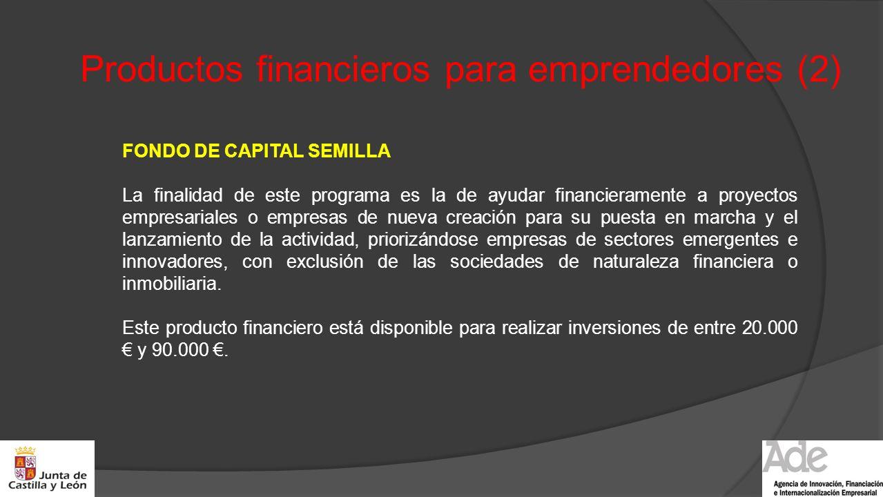 Productos financieros para emprendedores (2) FONDO DE CAPITAL SEMILLA La finalidad de este programa es la de ayudar financieramente a proyectos empres