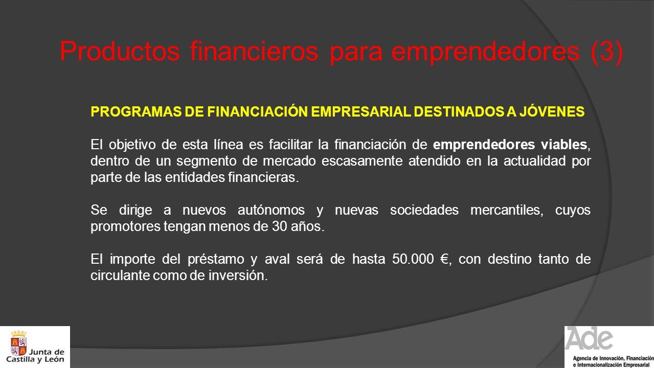 Productos financieros para emprendedores (3) PROGRAMAS DE FINANCIACIÓN EMPRESARIAL DESTINADOS A JÓVENES El objetivo de esta línea es facilitar la fina
