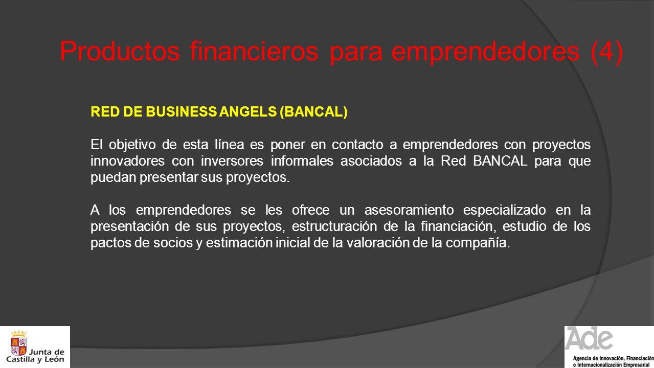 Productos financieros para emprendedores (4) RED DE BUSINESS ANGELS (BANCAL) El objetivo de esta línea es poner en contacto a emprendedores con proyec