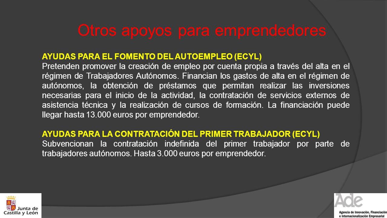 Otros apoyos para emprendedores AYUDAS PARA EL FOMENTO DEL AUTOEMPLEO (ECYL) Pretenden promover la creación de empleo por cuenta propia a través del a