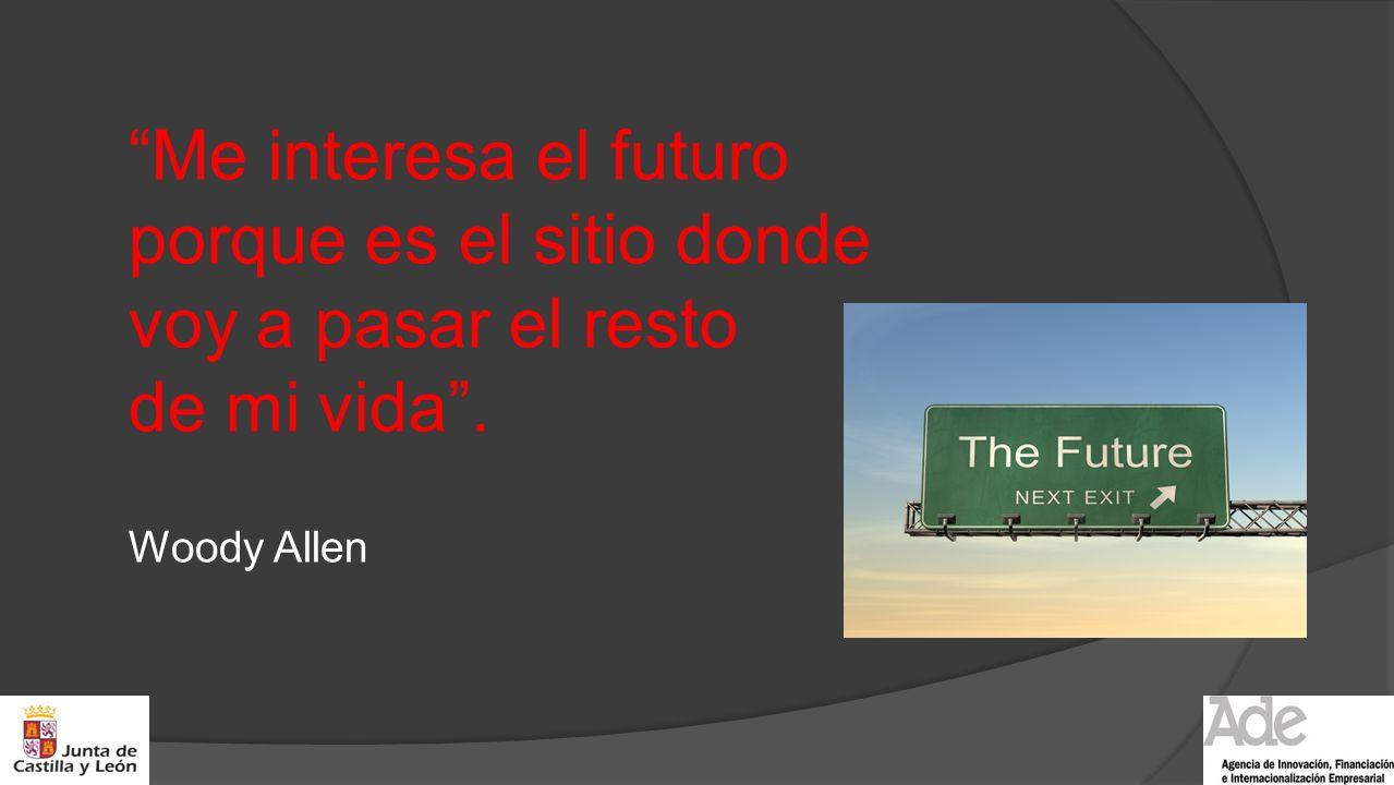 Me interesa el futuro porque es el sitio donde voy a pasar el resto de mi vida. Woody Allen
