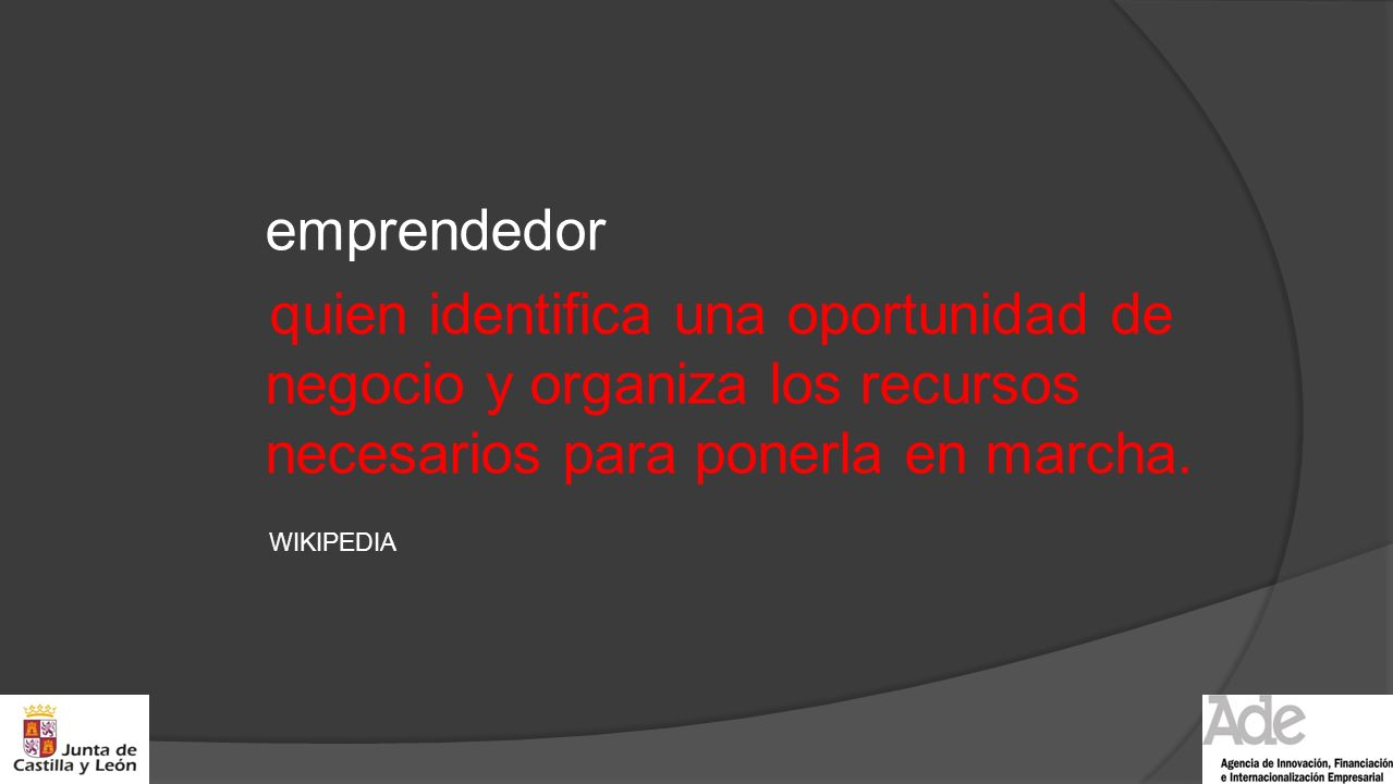 emprendedor quien identifica una oportunidad de negocio y organiza los recursos necesarios para ponerla en marcha. WIKIPEDIA