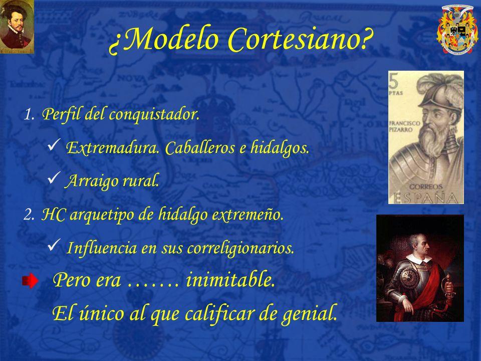 ¿Modelo Cortesiano? 1.Perfil del conquistador. Extremadura. Caballeros e hidalgos. Arraigo rural. 2.HC arquetipo de hidalgo extremeño. Influencia en s