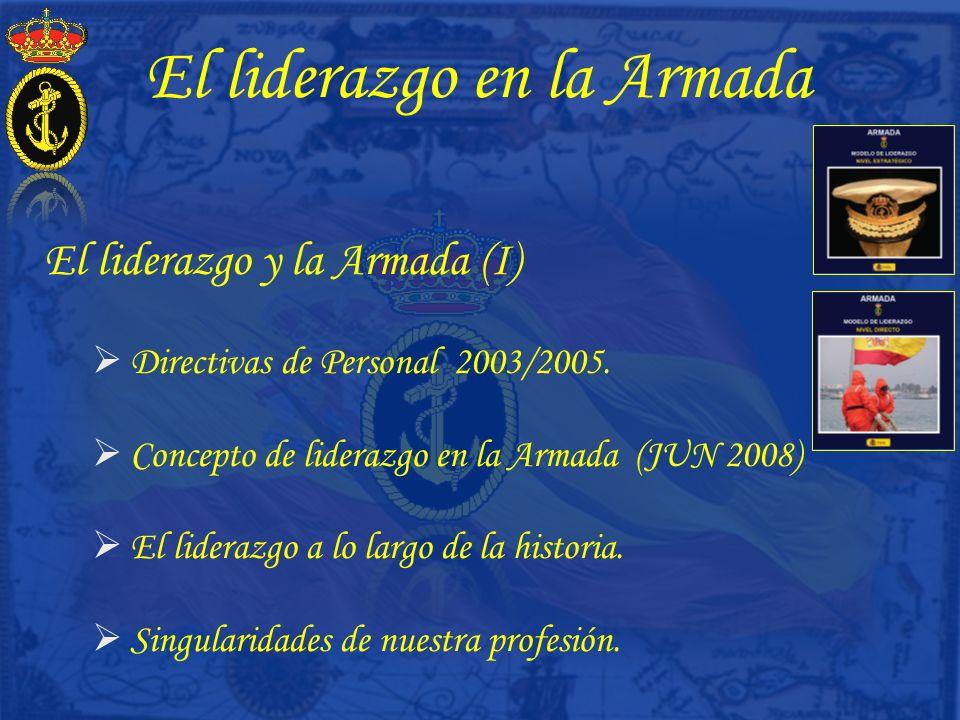 El liderazgo en la Armada El liderazgo y la Armada (I) Directivas de Personal 2003/2005. Concepto de liderazgo en la Armada (JUN 2008) El liderazgo a