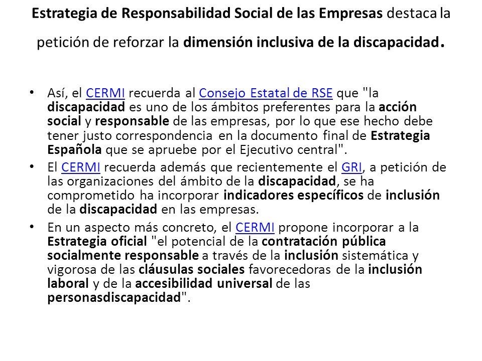 Estrategia de Responsabilidad Social de las Empresas destaca la petición de reforzar la dimensión inclusiva de la discapacidad. Así, el CERMI recuerda