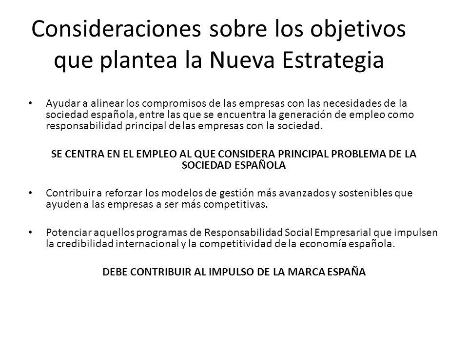 Consideraciones sobre los objetivos que plantea la Nueva Estrategia Ayudar a alinear los compromisos de las empresas con las necesidades de la sociedad española, entre las que se encuentra la generación de empleo como responsabilidad principal de las empresas con la sociedad.