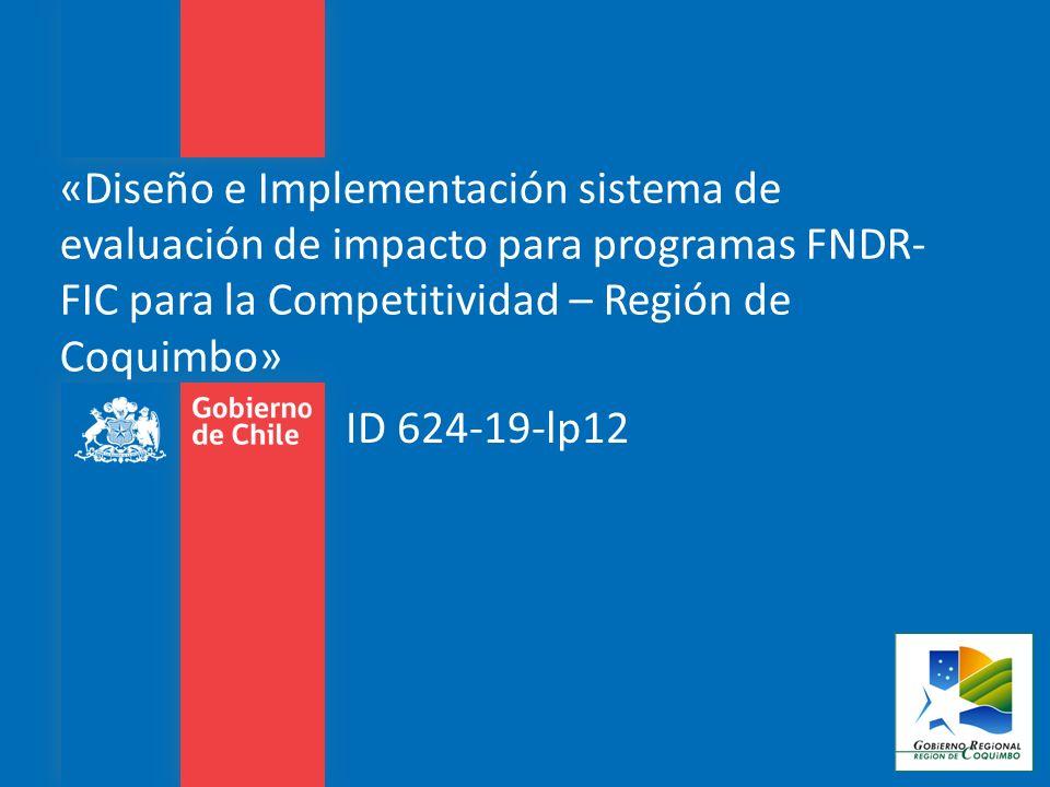 Objetivo General de la Consultoría El objetivo general de la consultoría es Diseñar e implementar un sistema de evaluación de impacto de los programas de inversión del Fondo Nacional de Desarrollo Regional: Fomento Productivo y Fondo de Innovación para la Competitividad – Región Coquimbo.