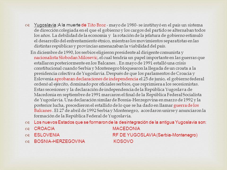 Yugoslavia :A la muerte de Tito Broz - mayo de 1980- se instituyó en el país un sistema de dirección colegiada en el que el gobierno y los cargos del