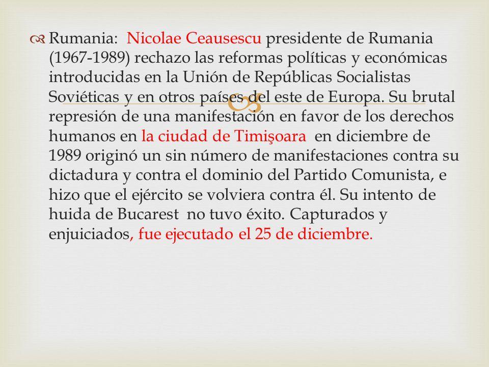 Rumania: Nicolae Ceausescu presidente de Rumania (1967-1989) rechazo las reformas políticas y económicas introducidas en la Unión de Repúblicas Social