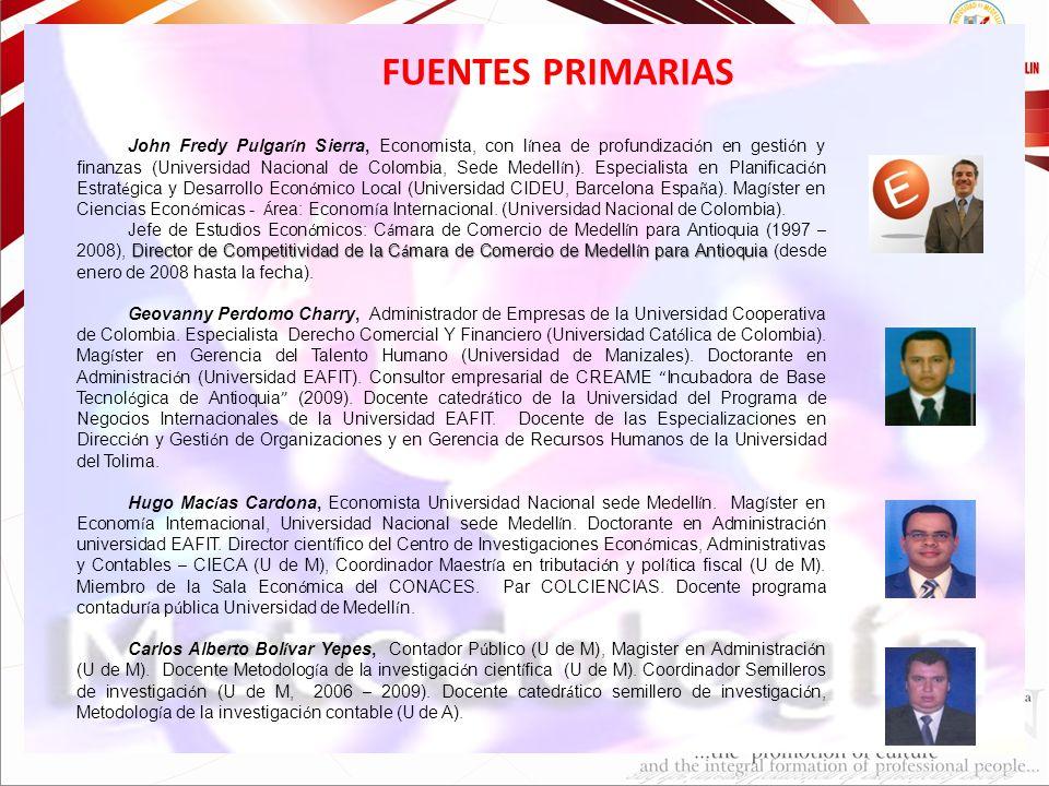 FUENTES PRIMARIAS John Fredy Pulgar í n Sierra, Economista, con l í nea de profundizaci ó n en gesti ó n y finanzas (Universidad Nacional de Colombia,