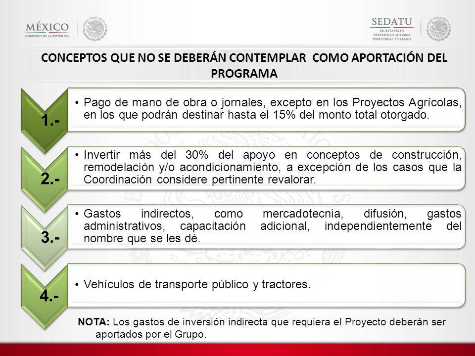 NOTA: Los gastos de inversión indirecta que requiera el Proyecto deberán ser aportados por el Grupo. 1.- Pago de mano de obra o jornales, excepto en l