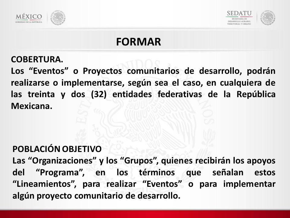 COBERTURA. Los Eventos o Proyectos comunitarios de desarrollo, podrán realizarse o implementarse, según sea el caso, en cualquiera de las treinta y do