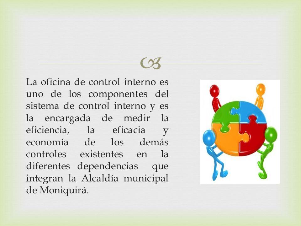 La oficina de control interno es uno de los componentes del sistema de control interno y es la encargada de medir la eficiencia, la eficacia y economí