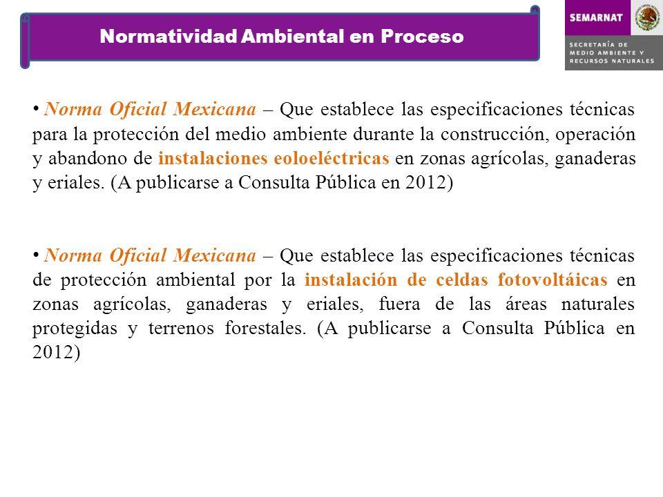 Norma Oficial Mexicana – Que establece las especificaciones técnicas para la protección del medio ambiente durante la construcción, operación y abandono de instalaciones eoloeléctricas en zonas agrícolas, ganaderas y eriales.