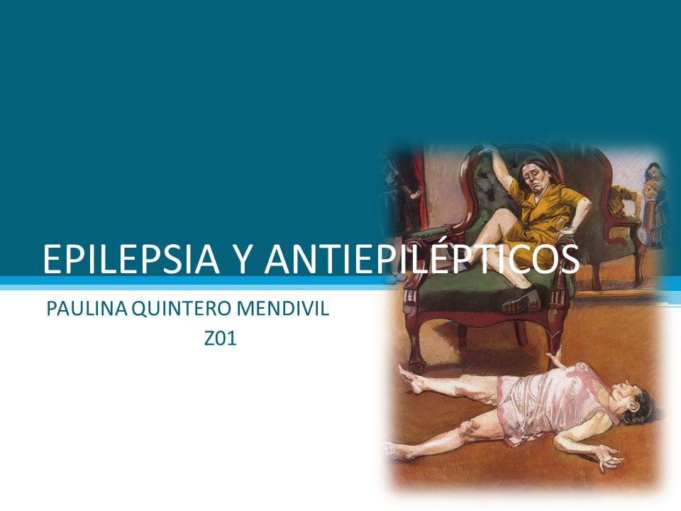 EPILEPSIA Y ANTIEPILÉPTICOS PAULINA QUINTERO MENDIVIL Z01