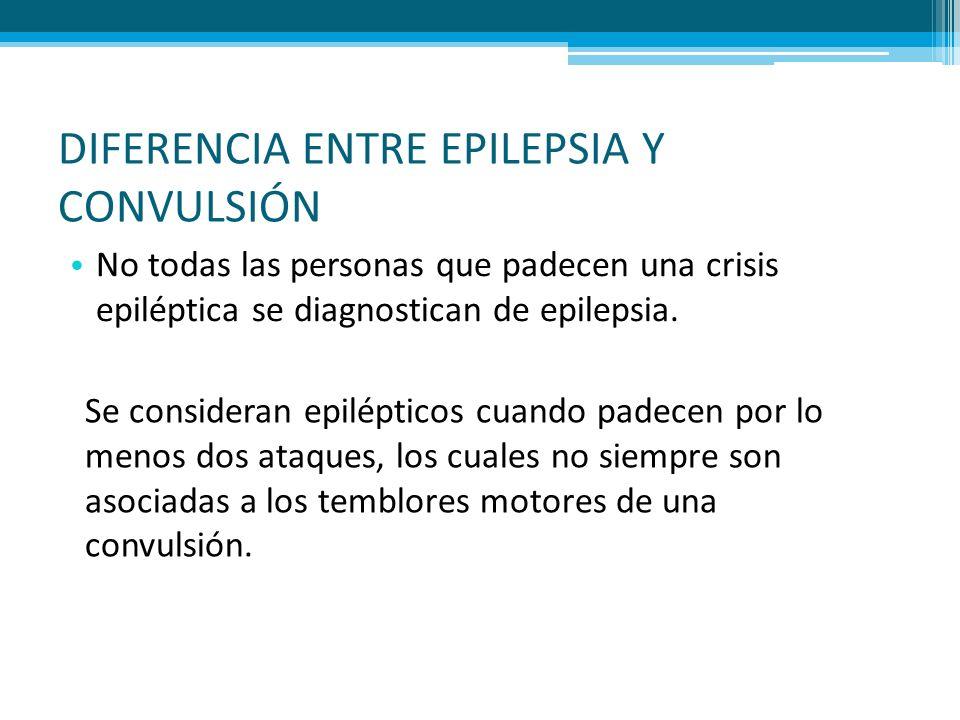 DIFERENCIA ENTRE EPILEPSIA Y CONVULSIÓN No todas las personas que padecen una crisis epiléptica se diagnostican de epilepsia. Se consideran epiléptico
