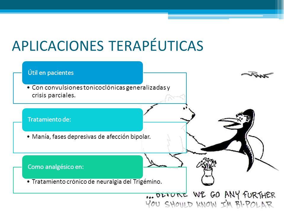 APLICACIONES TERAPÉUTICAS Con convulsiones tonicoclónicas generalizadas y crisis parciales. Útil en pacientes Manía, fases depresivas de afección bipo