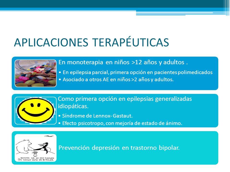 APLICACIONES TERAPÉUTICAS En monoterapia en niños >12 años y adultos. En epilepsia parcial, primera opción en pacientes polimedicados Asociado a otros