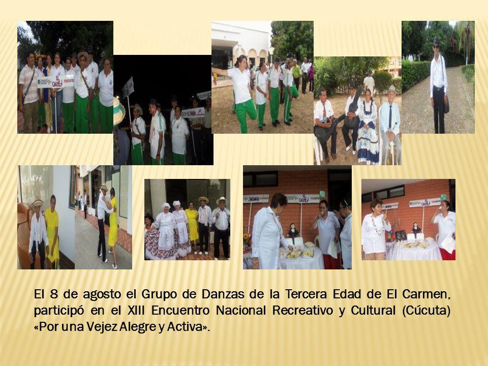 El 8 de agosto el Grupo de Danzas de la Tercera Edad de El Carmen, participó en el XIII Encuentro Nacional Recreativo y Cultural (Cúcuta) «Por una Vej