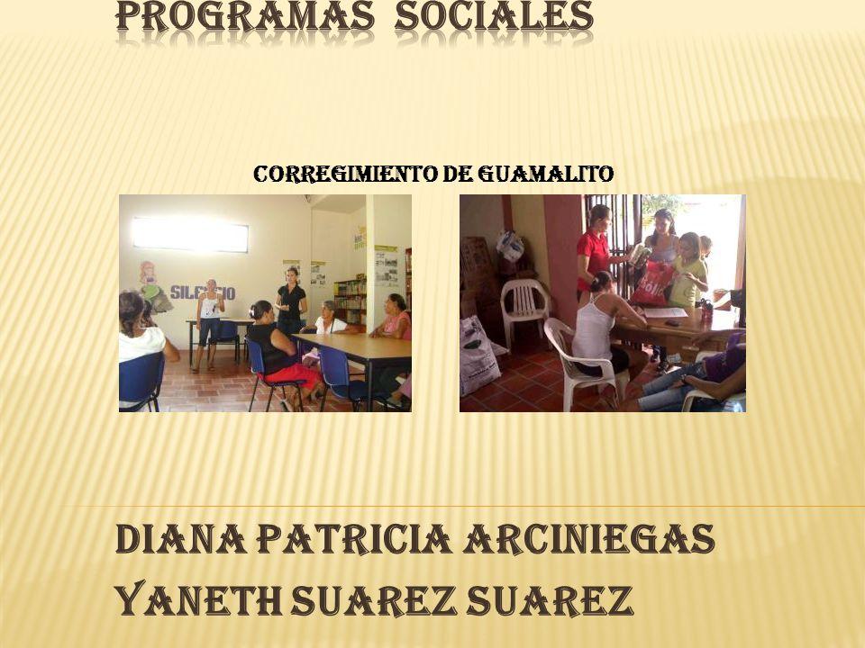 DIANA PATRICIA ARCINIEGAS YANETH SUAREZ SUAREZ CORREGIMIENTO DE GUAMALITO