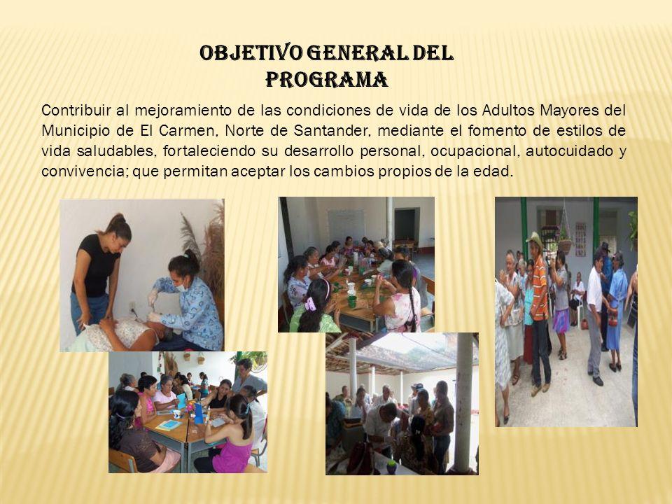 OBJETIVO GENERAL DEL PROGRAMA Contribuir al mejoramiento de las condiciones de vida de los Adultos Mayores del Municipio de El Carmen, Norte de Santan