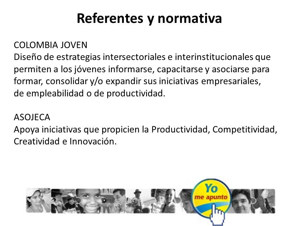 Referentes y normativa COLOMBIA JOVEN Diseño de estrategias intersectoriales e interinstitucionales que permiten a los jóvenes informarse, capacitarse