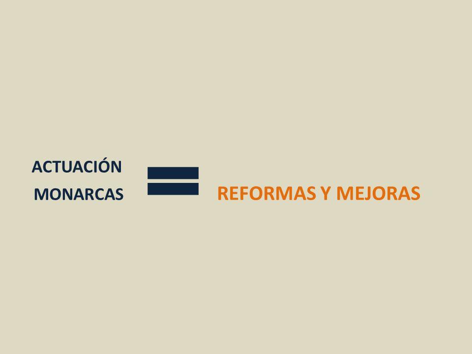 ACTUACIÓN MONARCAS REFORMAS Y MEJORAS