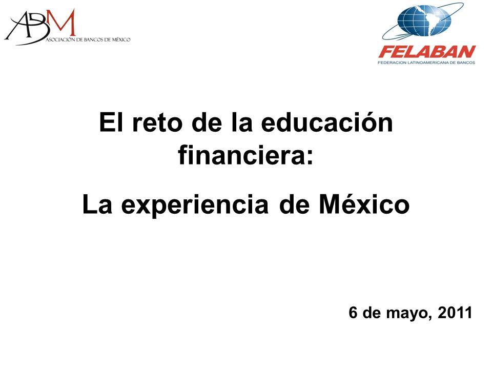 El reto de la educación financiera: La experiencia de México 6 de mayo, 2011