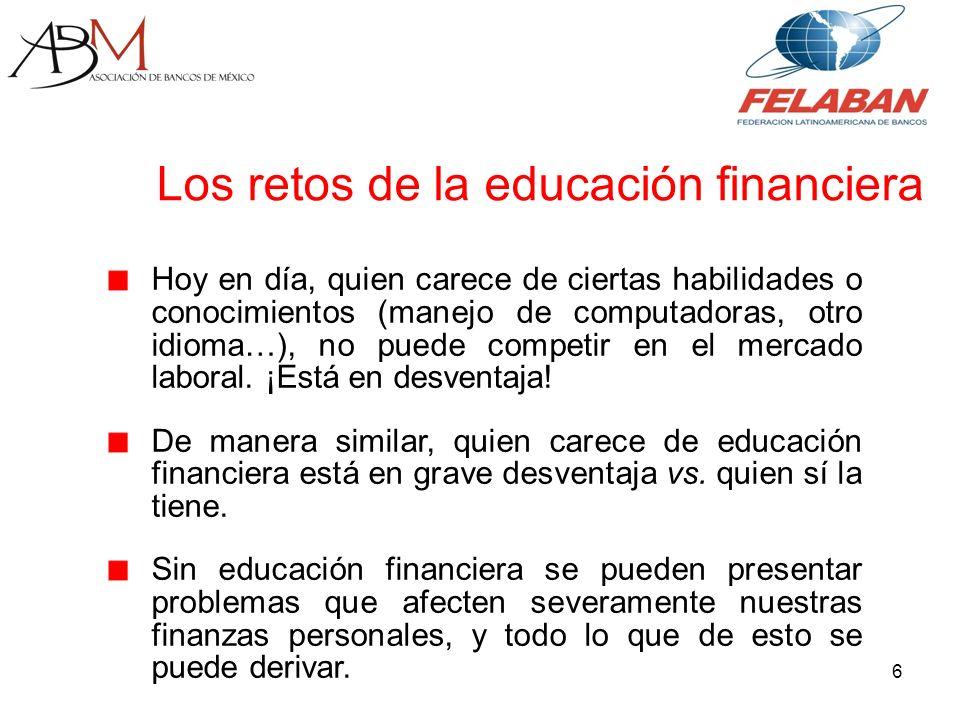 7 Vocación de la ABM en la promoción de la educación financiera La ABM tiene un llamado natural a participar en el fomento de la educación financiera en México debido a su representación gremial y a la enorme importancia de los bancos en la economía.